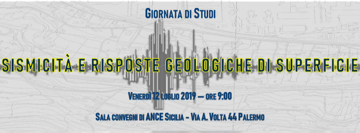 """Giornata di Studio – """"Sismicità e risposte geologiche di superficie"""", Palermo, 12 luglio 2019"""